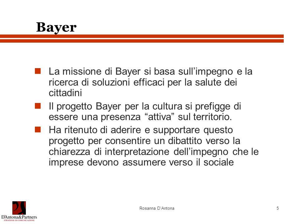 Rosanna D Antona5 Bayer La missione di Bayer si basa sull'impegno e la ricerca di soluzioni efficaci per la salute dei cittadini Il progetto Bayer per la cultura si prefigge di essere una presenza attiva sul territorio.