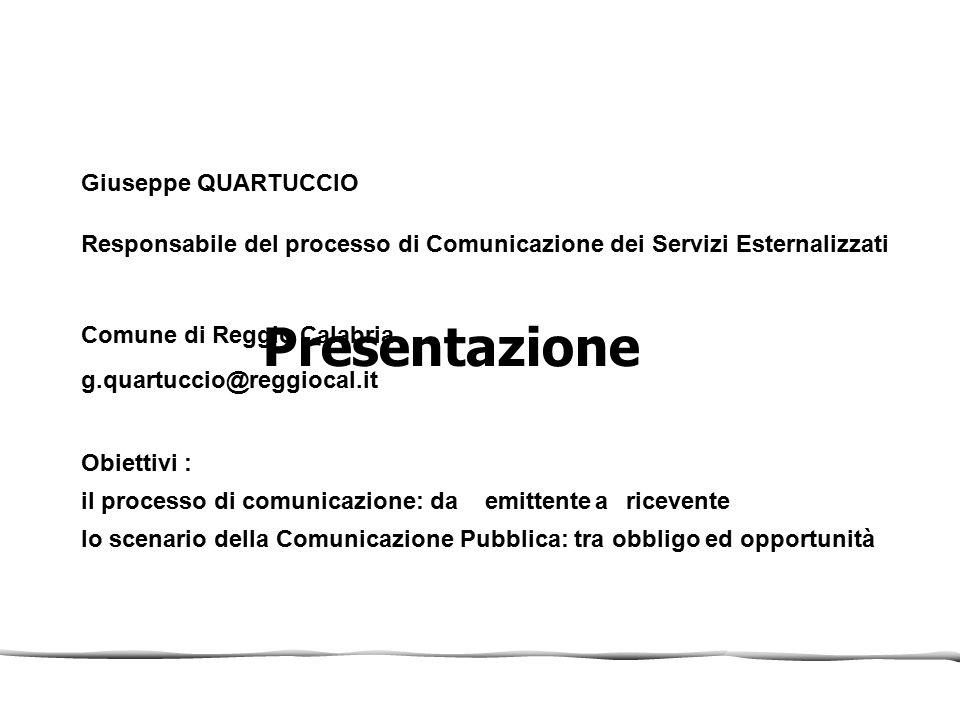Presentazione Giuseppe QUARTUCCIO Responsabile del processo di Comunicazione dei Servizi Esternalizzati Comune di Reggio Calabria g.quartuccio@reggioc