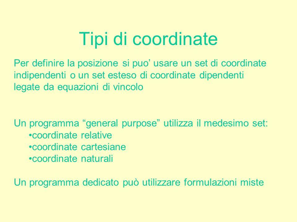 Tipi di coordinate Per definire la posizione si puo' usare un set di coordinate indipendenti o un set esteso di coordinate dipendenti legate da equazi