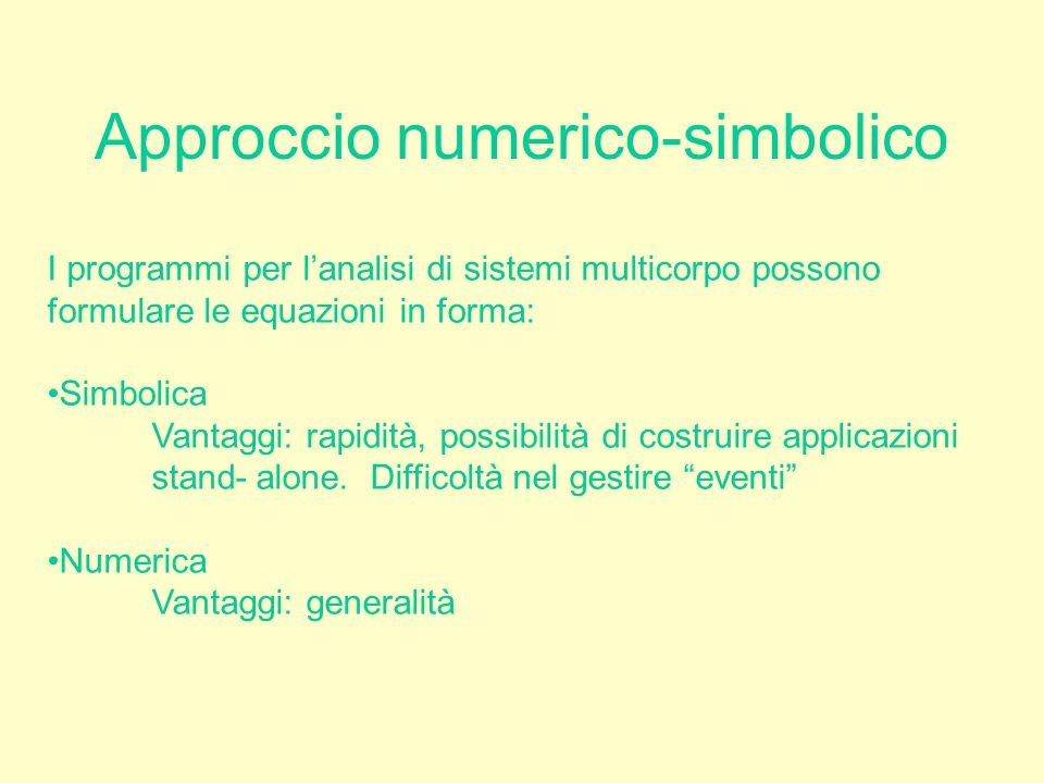 Approccio numerico-simbolico I programmi per l'analisi di sistemi multicorpo possono formulare le equazioni in forma: Simbolica Vantaggi: rapidità, po