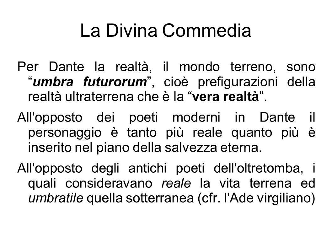 """La Divina Commedia Per Dante la realtà, il mondo terreno, sono """"umbra futurorum"""", cioè prefigurazioni della realtà ultraterrena che è la """"vera realtà"""""""
