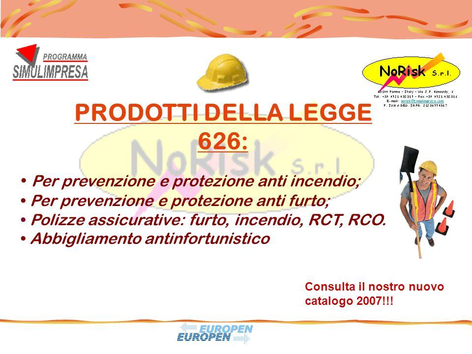 PRODOTTI DELLA LEGGE 626: Consulta il nostro nuovo catalogo 2007!!! Per prevenzione e protezione anti incendio; Per prevenzione e protezione anti furt