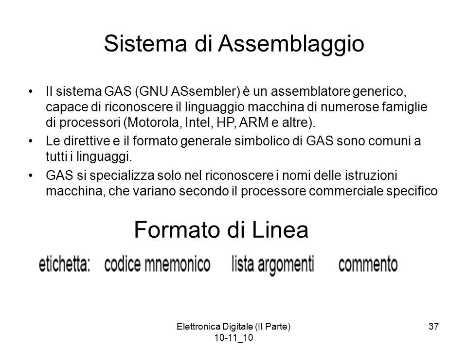 Elettronica Digitale (II Parte) 10-11_10 37 Sistema di Assemblaggio Il sistema GAS (GNU ASsembler) è un assemblatore generico, capace di riconoscere i