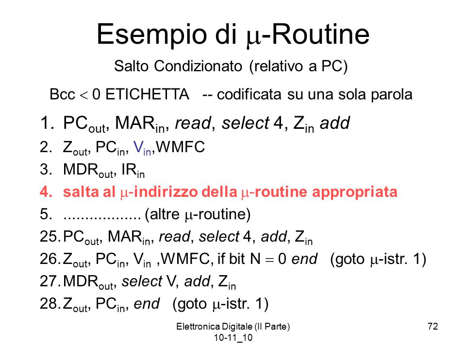 Elettronica Digitale (II Parte) 10-11_10 72 Esempio di  -Routine 1.PC out, MAR in, read, select 4, Z in add 2.Z out, PC in, V in,WMFC 3.MDR out, IR i