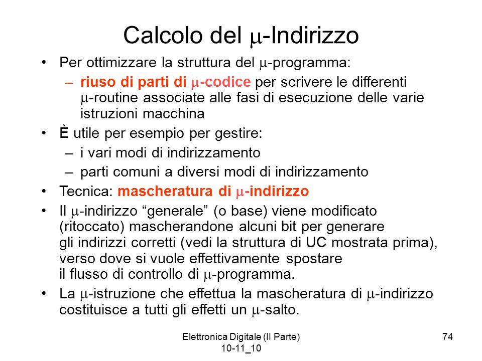 Elettronica Digitale (II Parte) 10-11_10 74 Calcolo del  -Indirizzo Per ottimizzare la struttura del  -programma: –riuso di parti di  -codice per s
