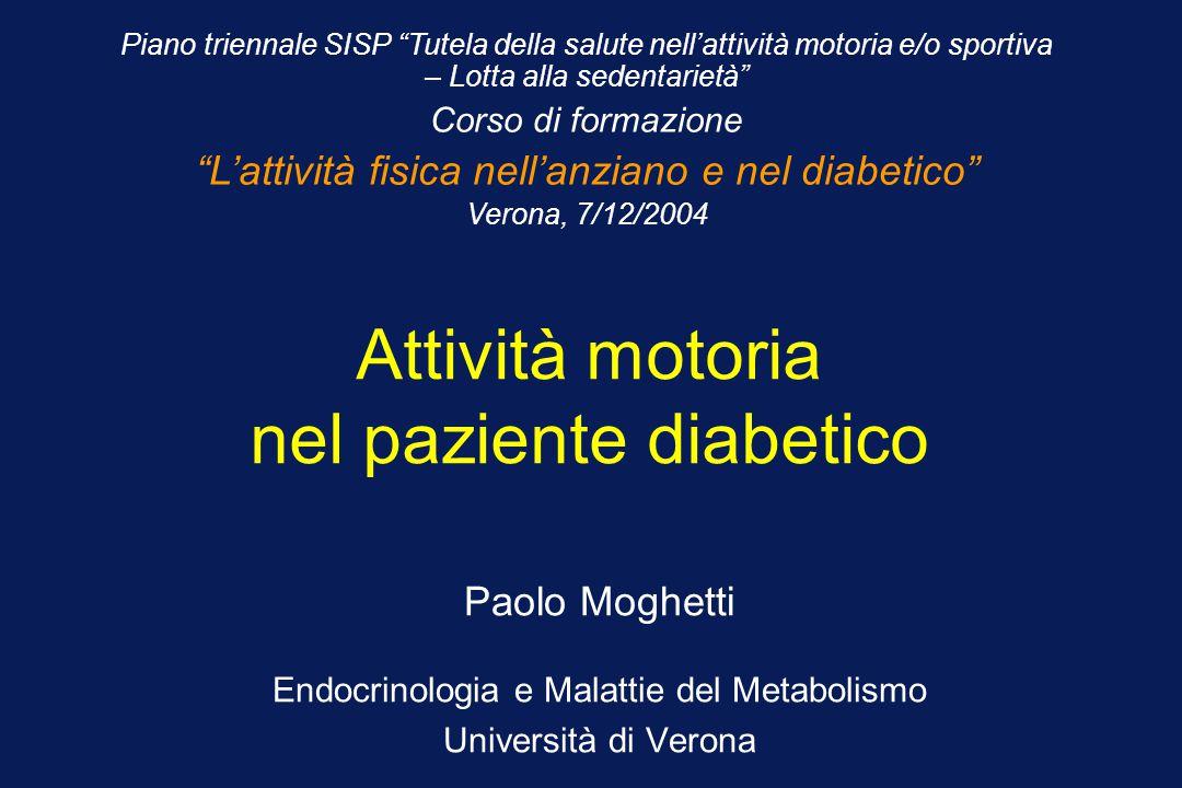 """Attività motoria nel paziente diabetico Paolo Moghetti Endocrinologia e Malattie del Metabolismo Università di Verona Piano triennale SISP """"Tutela del"""
