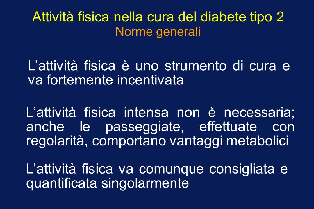 Attività fisica nella cura del diabete tipo 2 Norme generali L'attività fisica intensa non è necessaria; anche le passeggiate, effettuate con regolari