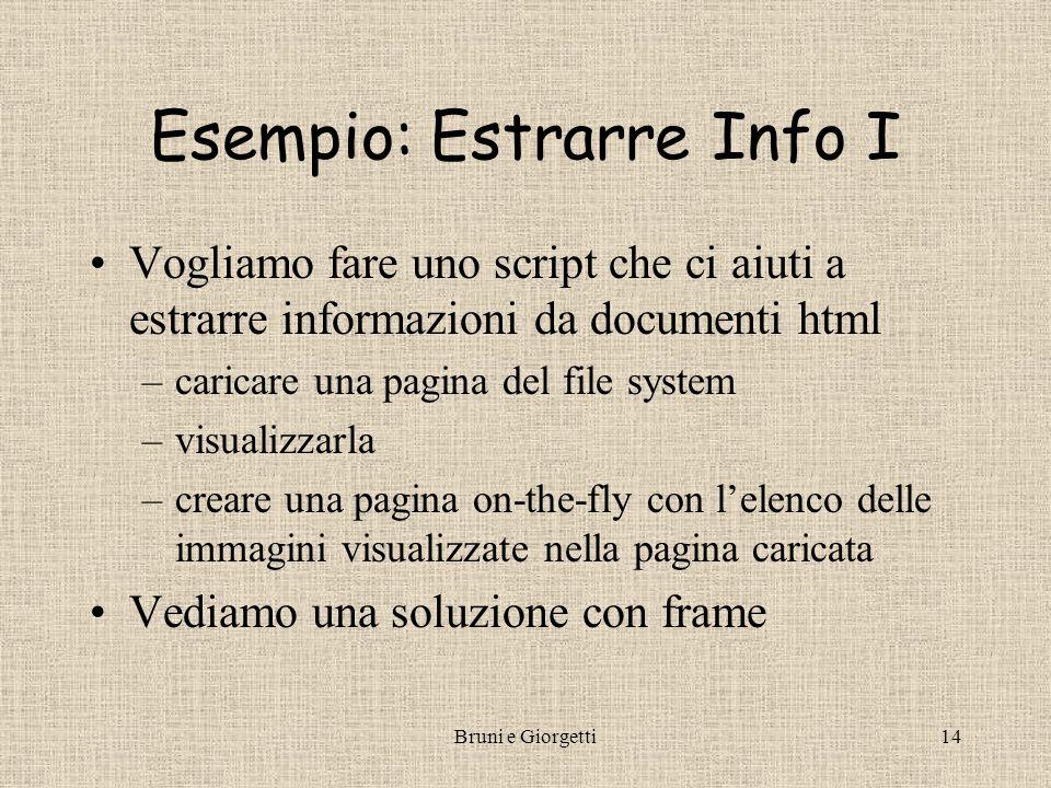 Bruni e Giorgetti14 Esempio: Estrarre Info I Vogliamo fare uno script che ci aiuti a estrarre informazioni da documenti html –caricare una pagina del