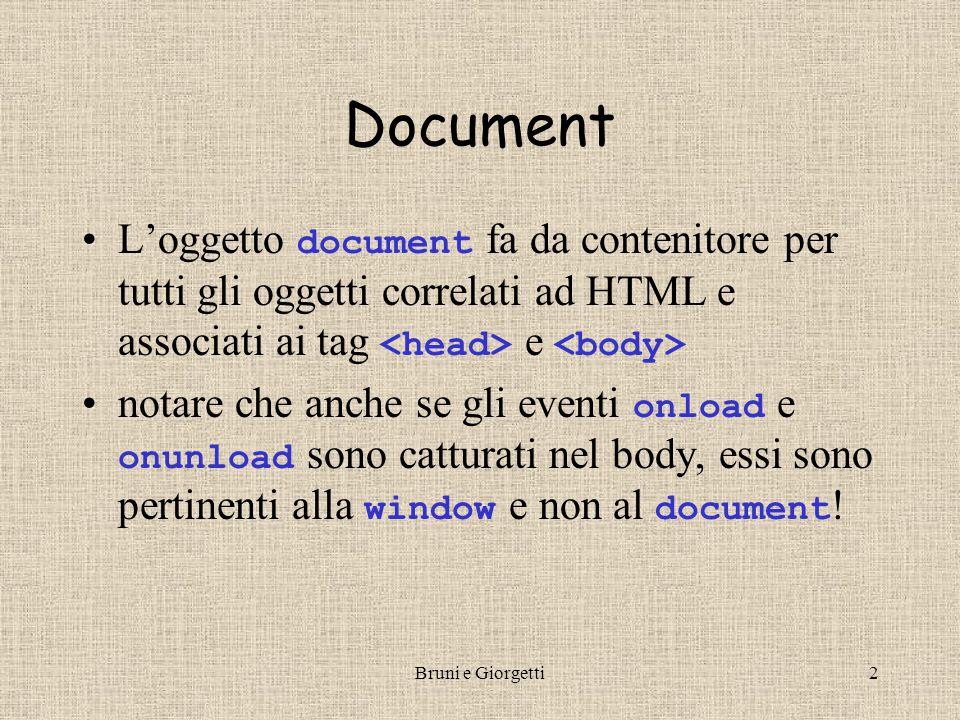 Bruni e Giorgetti2 Document L'oggetto document fa da contenitore per tutti gli oggetti correlati ad HTML e associati ai tag e notare che anche se gli