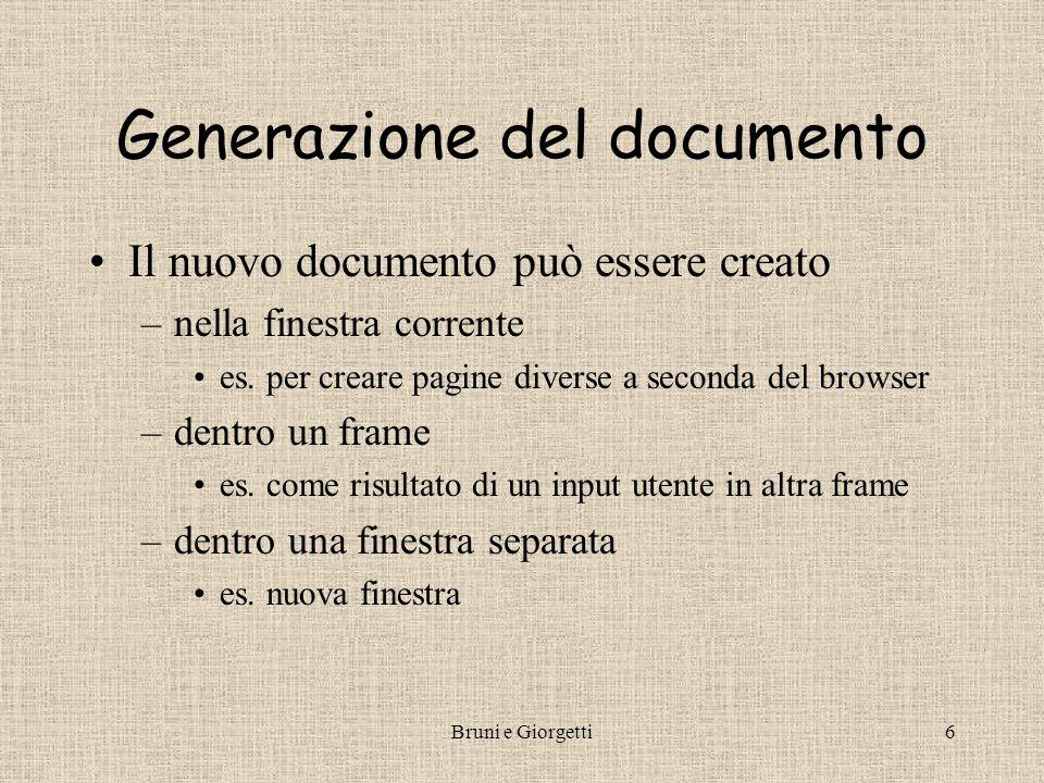 Bruni e Giorgetti6 Generazione del documento Il nuovo documento può essere creato –nella finestra corrente es. per creare pagine diverse a seconda del