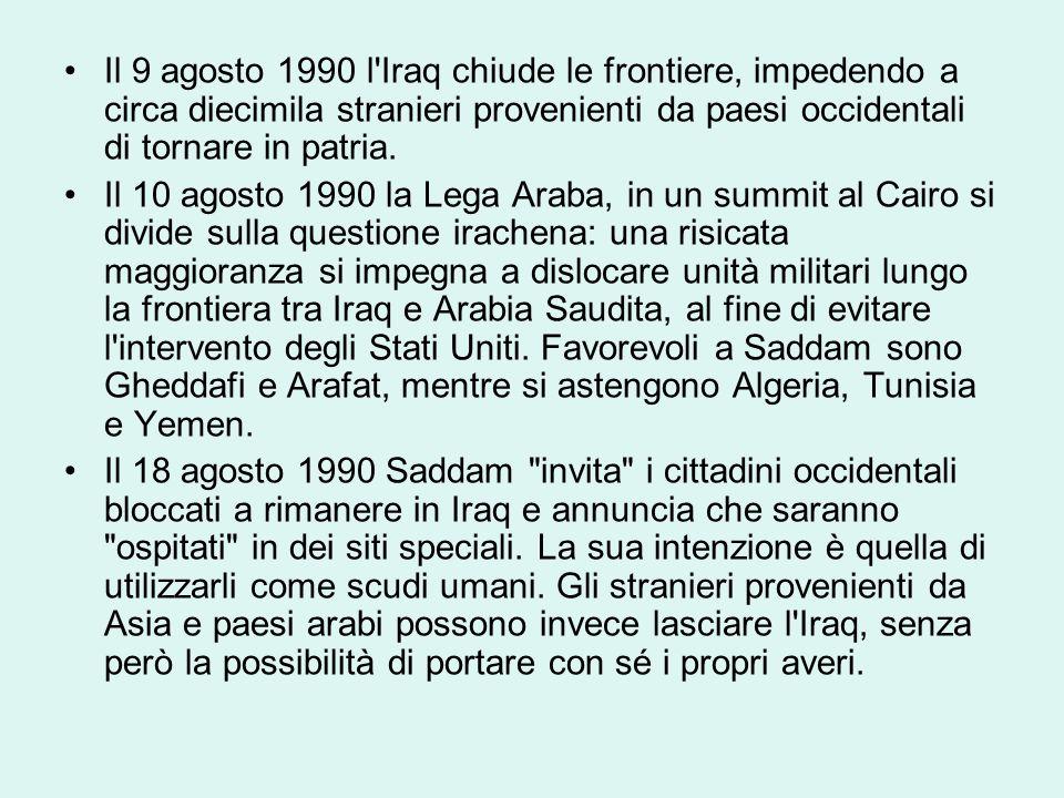 Il 9 agosto 1990 l Iraq chiude le frontiere, impedendo a circa diecimila stranieri provenienti da paesi occidentali di tornare in patria.