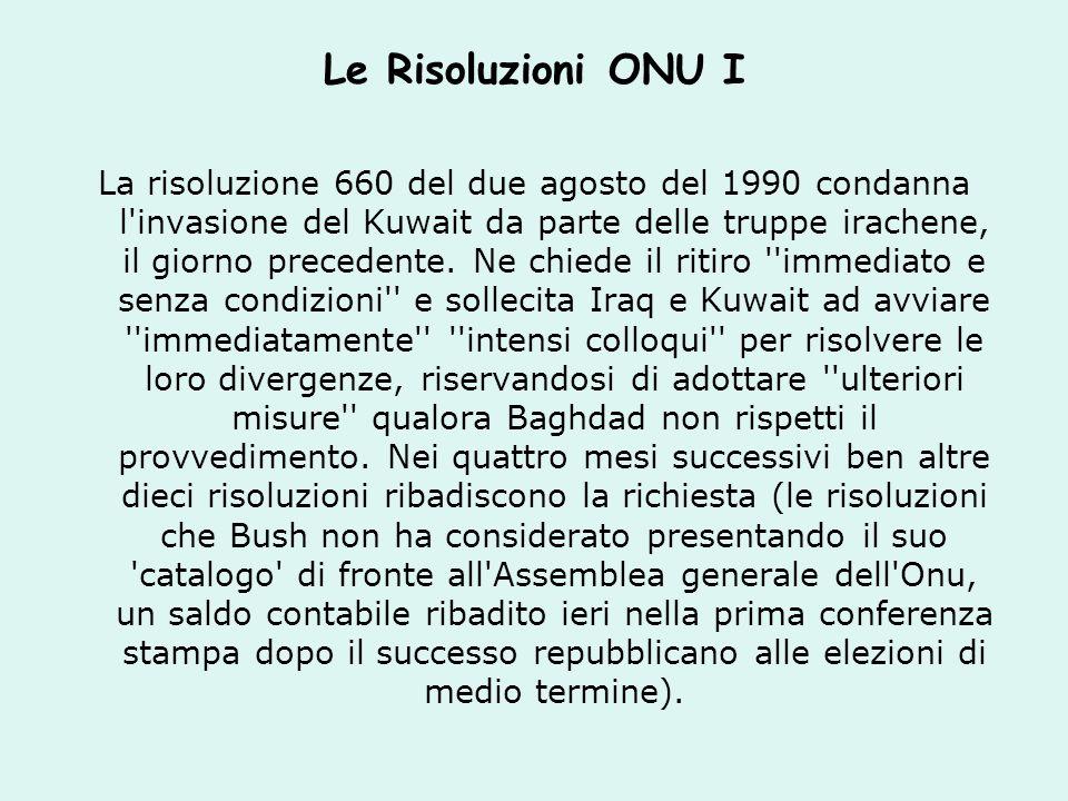Le Risoluzioni ONU I La risoluzione 660 del due agosto del 1990 condanna l invasione del Kuwait da parte delle truppe irachene, il giorno precedente.