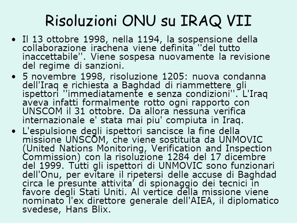 Risoluzioni ONU su IRAQ VII Il 13 ottobre 1998, nella 1194, la sospensione della collaborazione irachena viene definita del tutto inaccettabile .