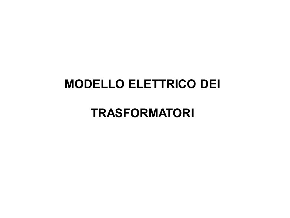 MODELLO ELETTRICO DEI TRASFORMATORI
