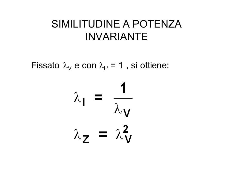 SIMILITUDINE A POTENZA INVARIANTE Fissato V e con P = 1, si ottiene: