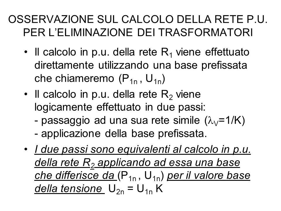 OSSERVAZIONE SUL CALCOLO DELLA RETE P.U.PER L'ELIMINAZIONE DEI TRASFORMATORI Il calcolo in p.u.