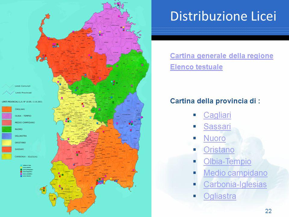 22 Distribuzione Licei  Cagliari Cagliari  Sassari Sassari  Nuoro Nuoro  Oristano Oristano  Olbia-Tempio Olbia-Tempio  Medio campidano Medio cam