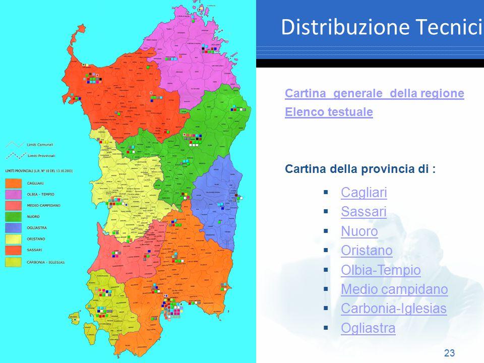 23 Distribuzione Tecnici  Cagliari Cagliari  Sassari Sassari  Nuoro Nuoro  Oristano Oristano  Olbia-Tempio Olbia-Tempio  Medio campidano Medio c
