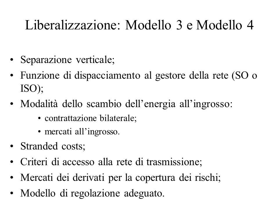 Liberalizzazione: Modello 3 e Modello 4 Separazione verticale; Funzione di dispacciamento al gestore della rete (SO o ISO); Modalità dello scambio del