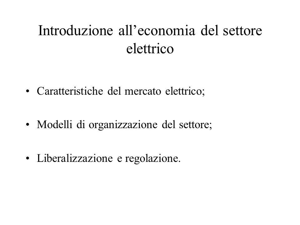 Introduzione all'economia del settore elettrico Caratteristiche del mercato elettrico; Modelli di organizzazione del settore; Liberalizzazione e regol