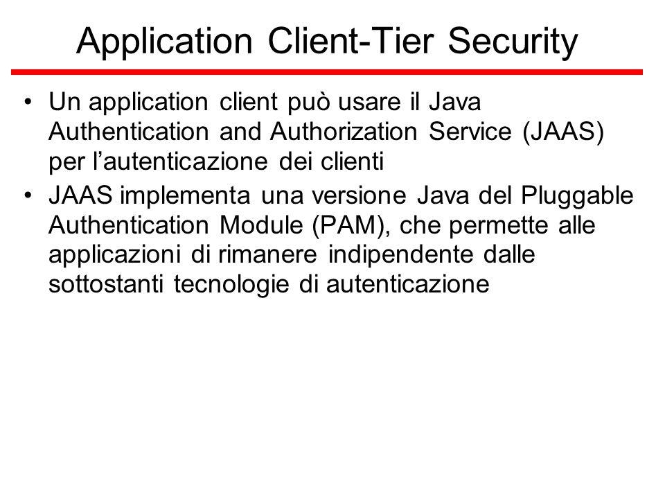 Application Client-Tier Security Un application client può usare il Java Authentication and Authorization Service (JAAS) per l'autenticazione dei clie