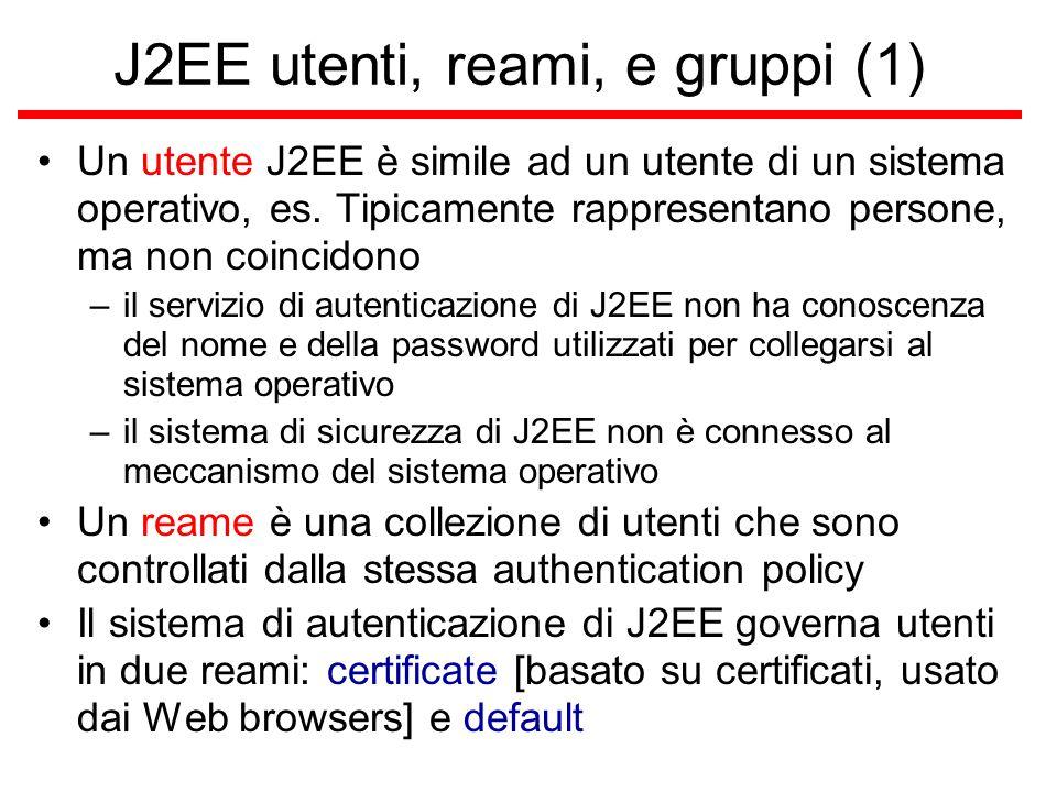 J2EE utenti, reami, e gruppi (1) Un utente J2EE è simile ad un utente di un sistema operativo, es.