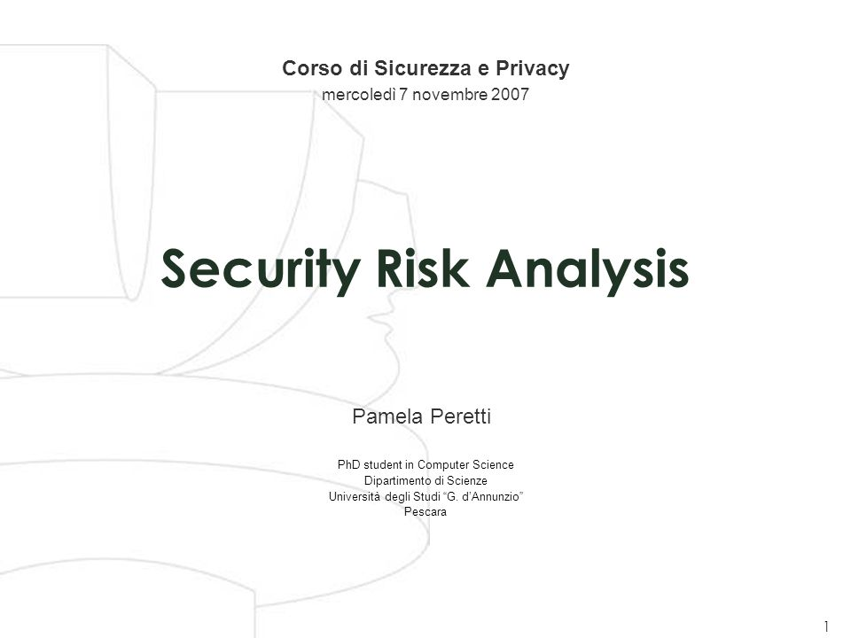 Corso di Sicurezza e Privacy - 15 luglio 2015 1 Dipartimento di Scienze - 15 luglio 2015 Pamela Peretti Corso di Sicurezza e Privacy mercoledì 7 novembre 2007 Security Risk Analysis PhD student in Computer Science Dipartimento di Scienze Università degli Studi G.