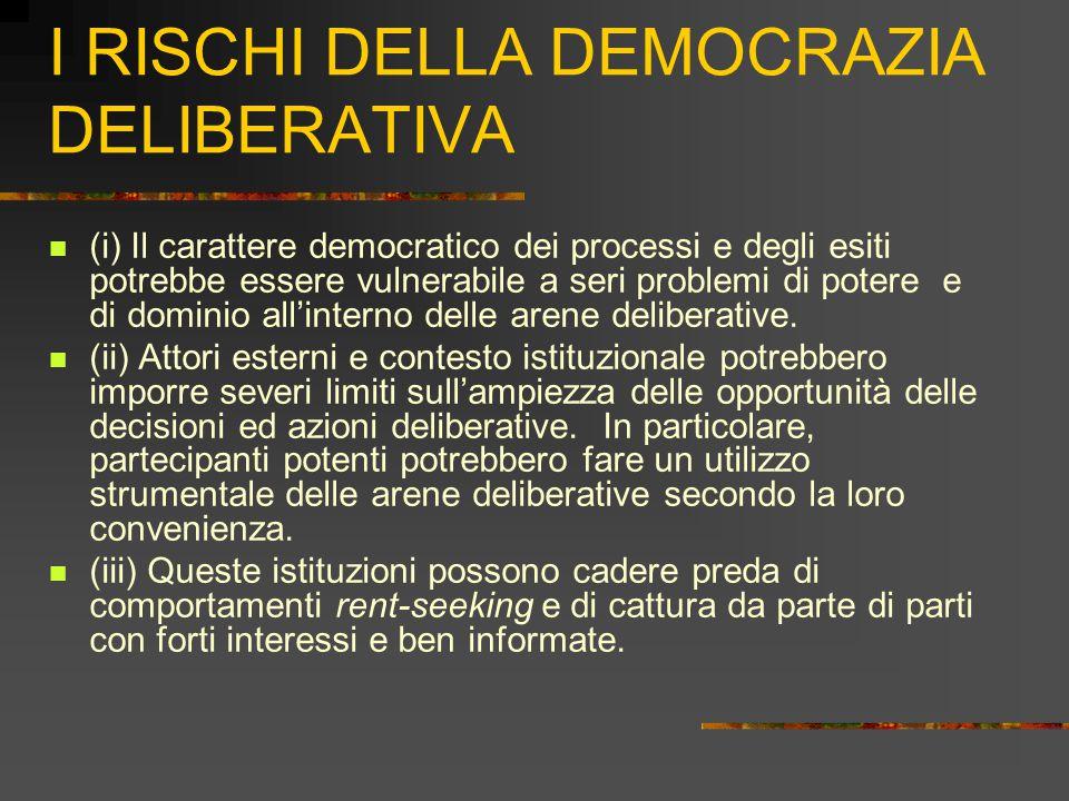 I RISCHI DELLA DEMOCRAZIA DELIBERATIVA (i) Il carattere democratico dei processi e degli esiti potrebbe essere vulnerabile a seri problemi di potere e di dominio all'interno delle arene deliberative.