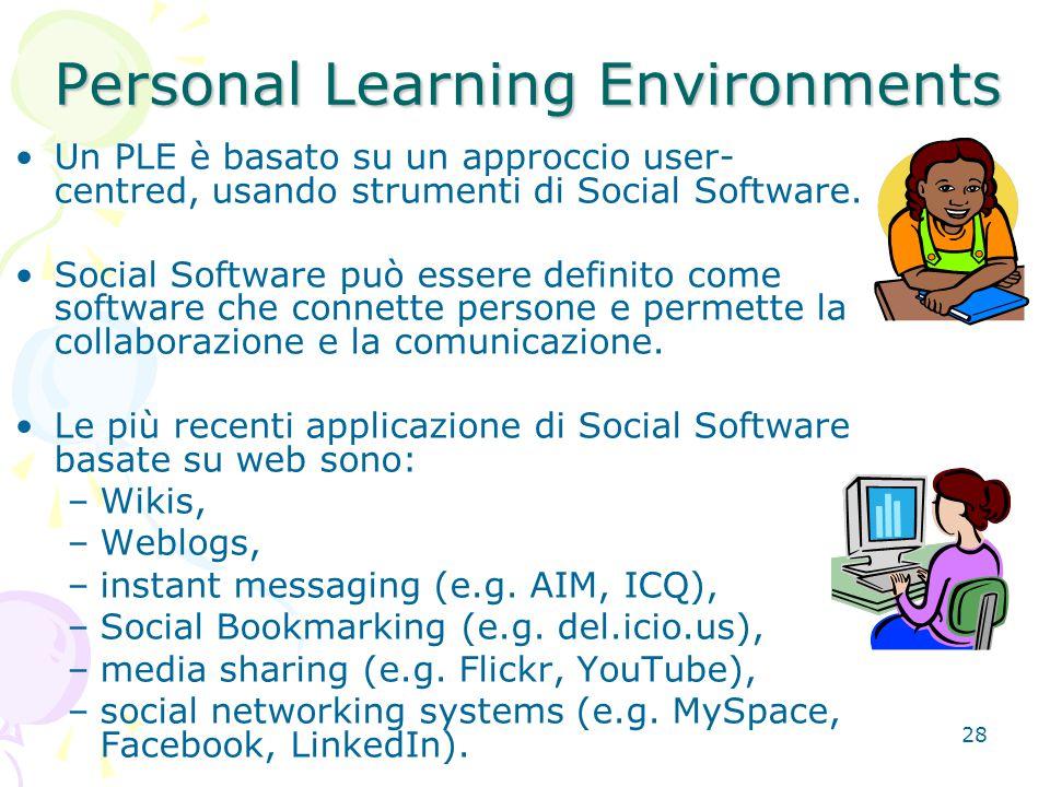 28 Un PLE è basato su un approccio user- centred, usando strumenti di Social Software. Social Software può essere definito come software che connette