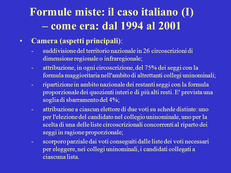 Formule miste: il caso italiano (I) – come era: dal 1994 al 2001 Camera (aspetti principali): -suddivisione del territorio nazionale in 26 circoscrizi