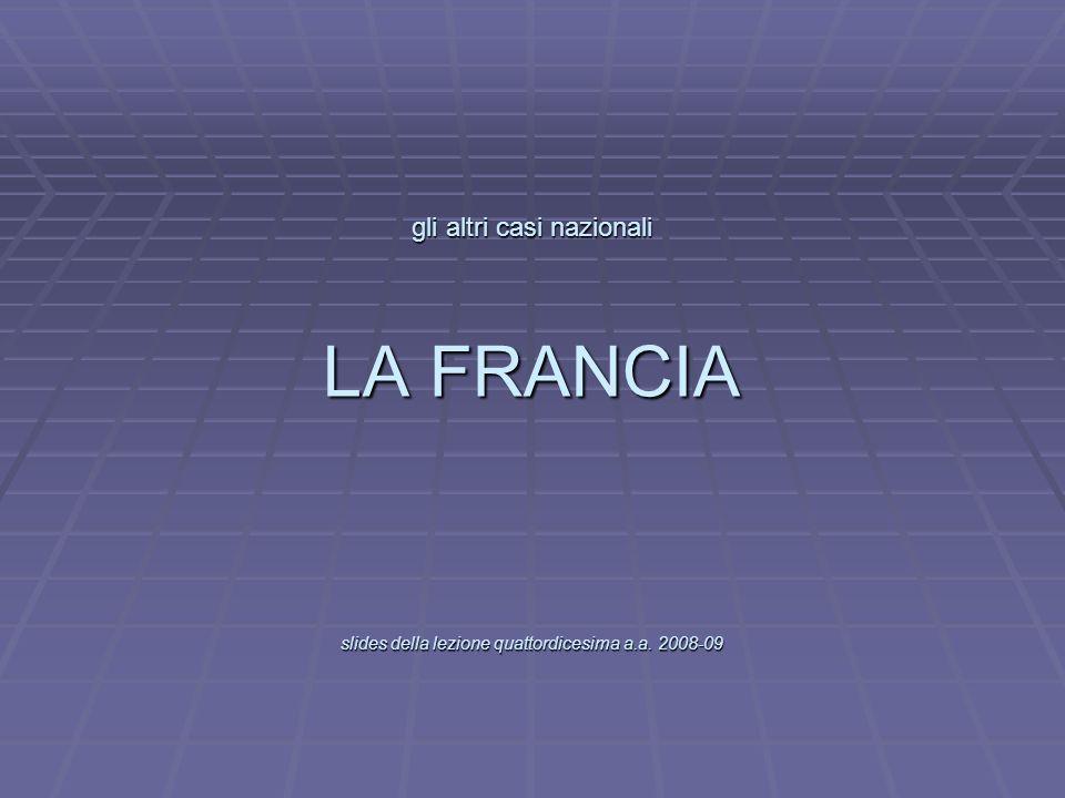 L gli altri casi nazionali LA FRANCIA slides della lezione quattordicesima a.a. 2008-09