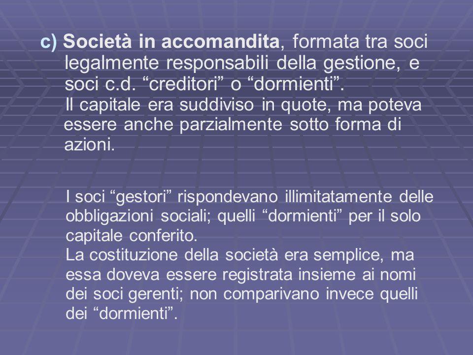 c) Società in accomandita, formata tra soci legalmente responsabili della gestione, e soci c.d.