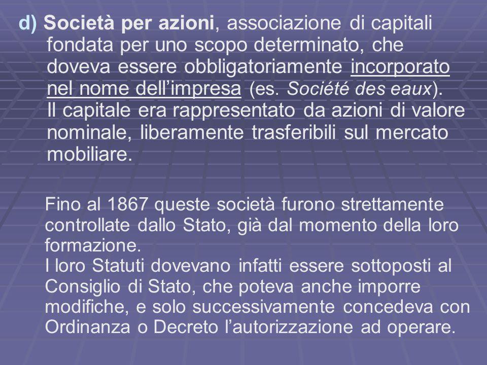 d) Società per azioni, associazione di capitali fondata per uno scopo determinato, che doveva essere obbligatoriamente incorporato nel nome dell'impresa (es.