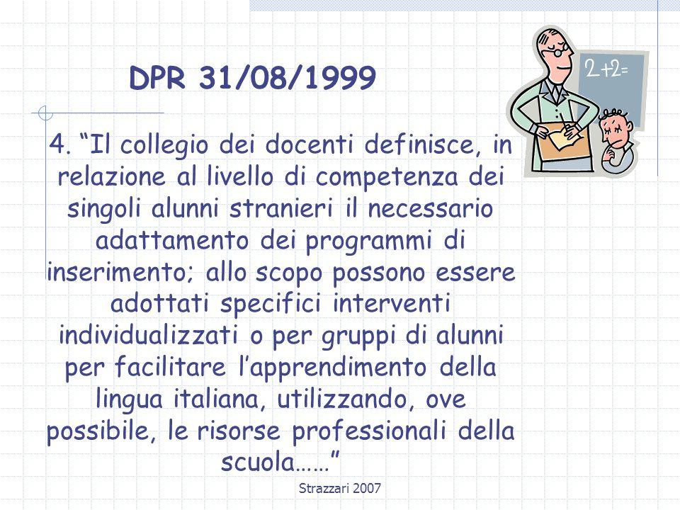 """Strazzari 2007 DPR 31/08/1999 4. """"Il collegio dei docenti definisce, in relazione al livello di competenza dei singoli alunni stranieri il necessario"""