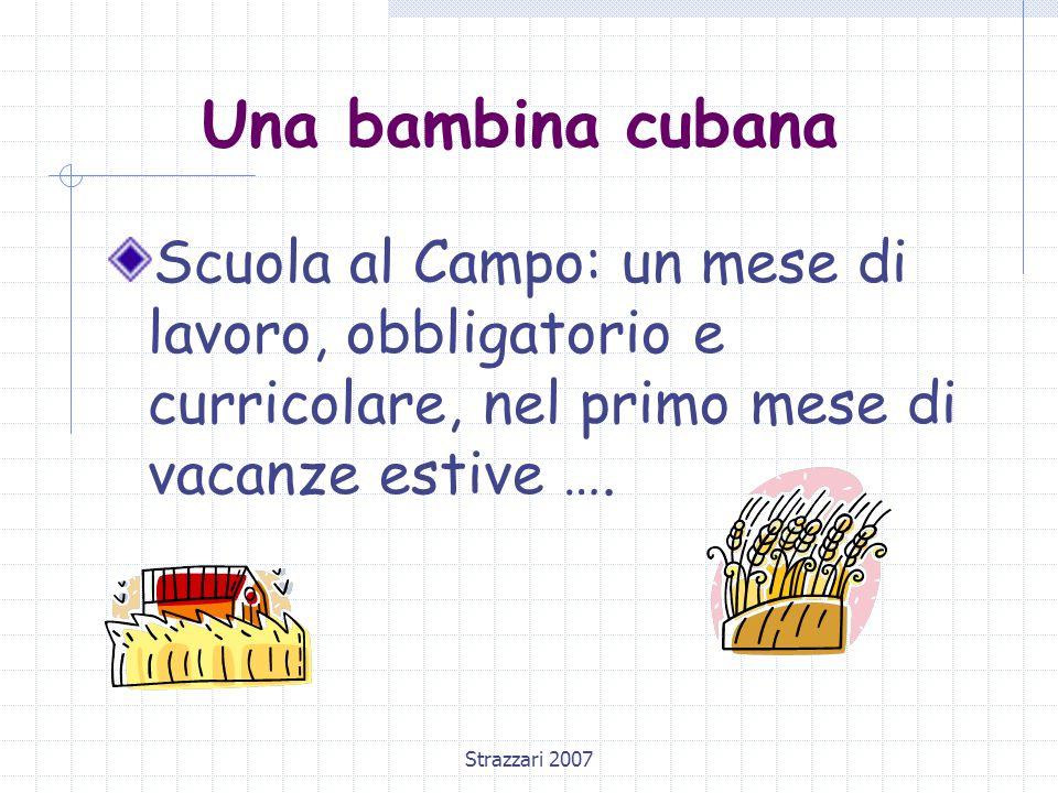 Strazzari 2007 Una bambina cubana Scuola al Campo: un mese di lavoro, obbligatorio e curricolare, nel primo mese di vacanze estive ….