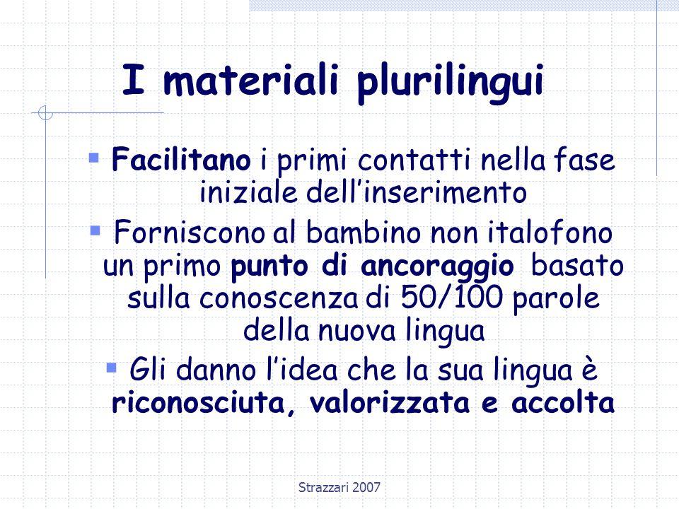 Strazzari 2007 I materiali plurilingui  Facilitano i primi contatti nella fase iniziale dell'inserimento  Forniscono al bambino non italofono un pri