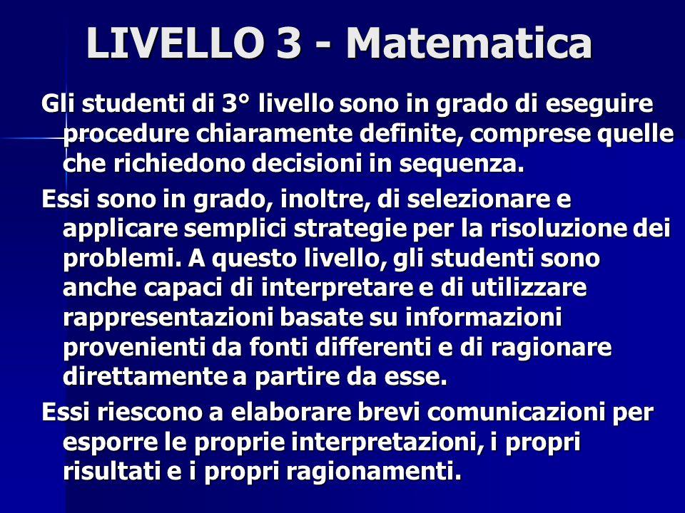 LIVELLO 3 - Matematica Gli studenti di 3° livello sono in grado di eseguire procedure chiaramente definite, comprese quelle che richiedono decisioni in sequenza.