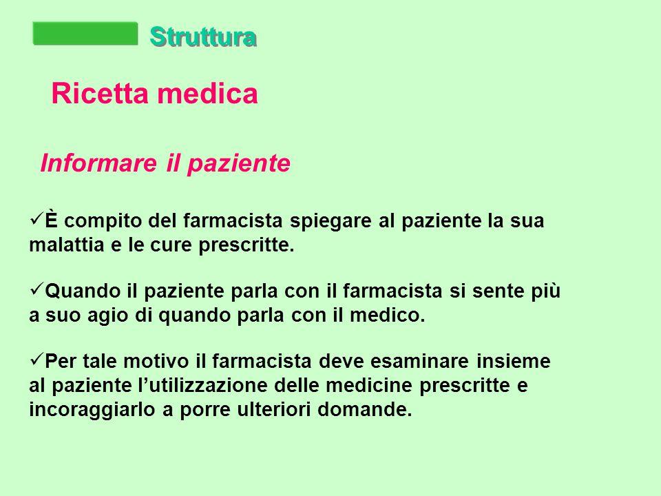 Struttura Informare il paziente Ricetta medica È compito del farmacista spiegare al paziente la sua malattia e le cure prescritte.