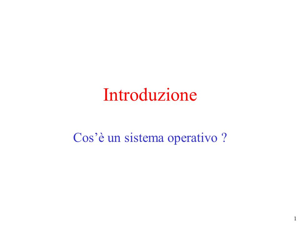 1 Introduzione Cos'è un sistema operativo ?