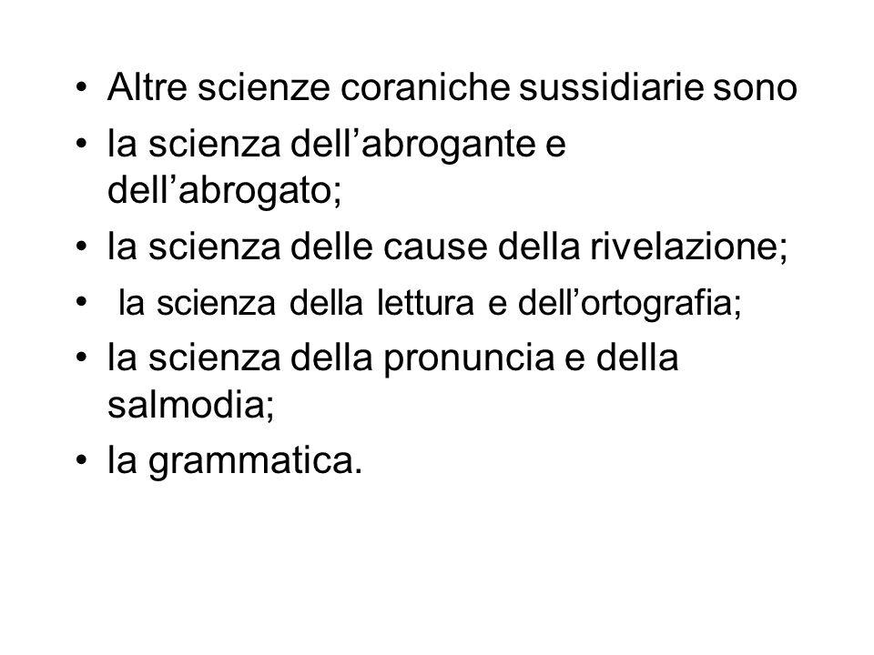 Altre scienze coraniche sussidiarie sono la scienza dell'abrogante e dell'abrogato; la scienza delle cause della rivelazione; la scienza della lettura