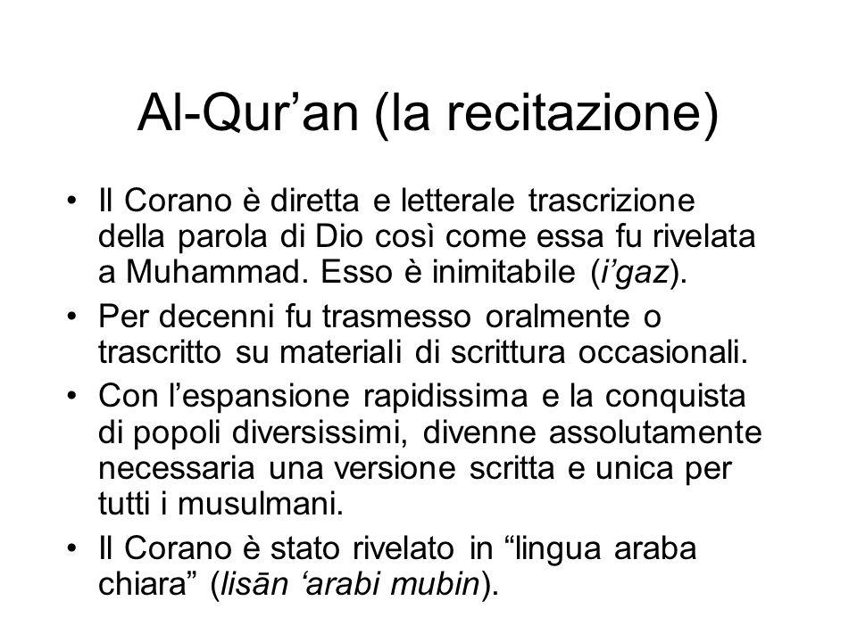 Al-Qur'an (la recitazione) Il Corano è diretta e letterale trascrizione della parola di Dio così come essa fu rivelata a Muhammad. Esso è inimitabile