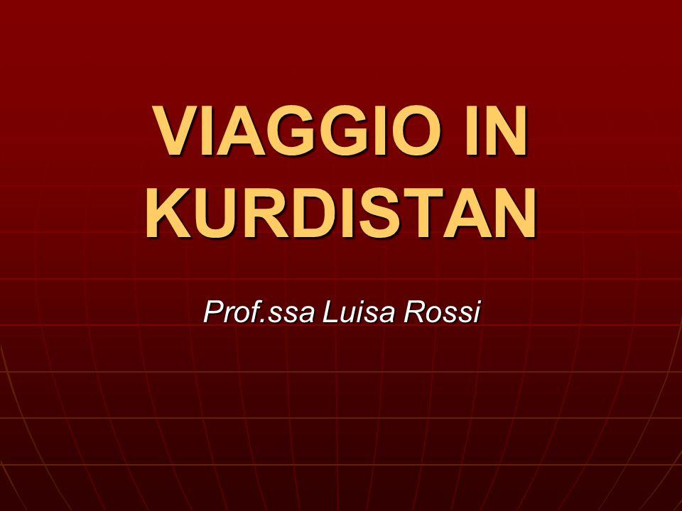VIAGGIO IN KURDISTAN Prof.ssa Luisa Rossi