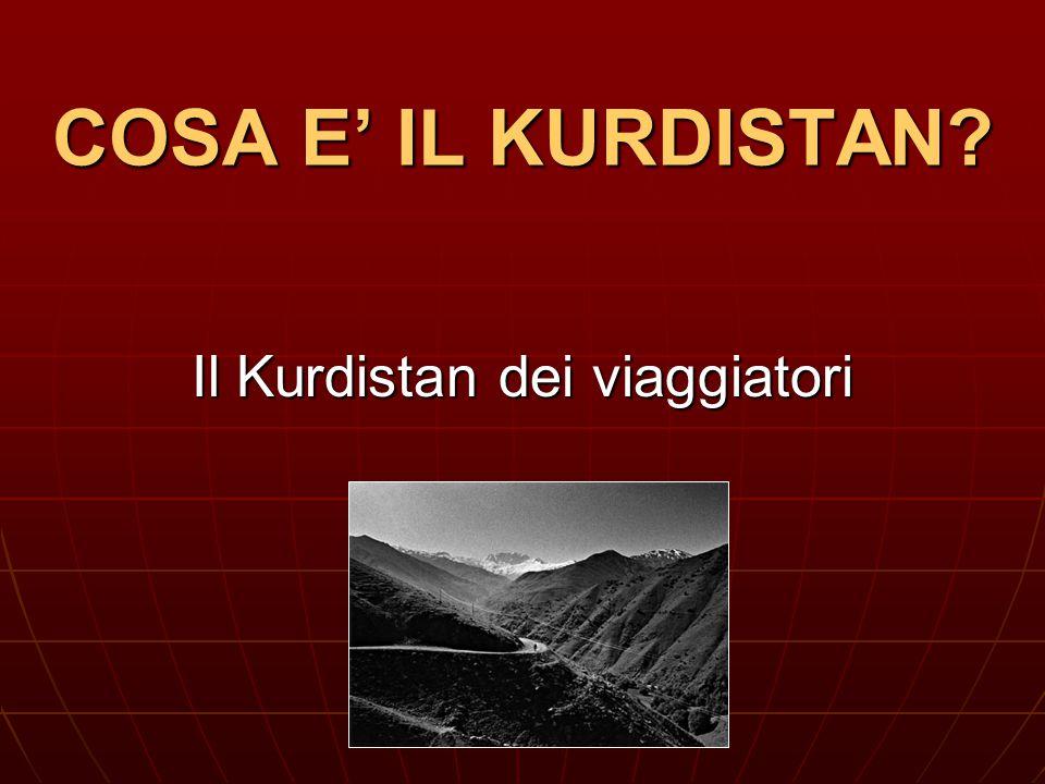 COSA E' IL KURDISTAN? COSA E' IL KURDISTAN? Il Kurdistan dei viaggiatori