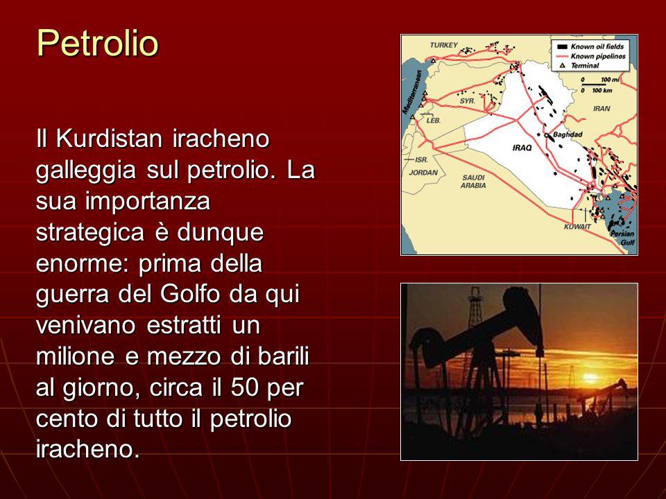 Petrolio Il Kurdistan iracheno galleggia sul petrolio. La sua importanza strategica è dunque enorme: prima della guerra del Golfo da qui venivano estr