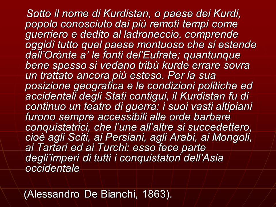 Sotto il nome di Kurdistan, o paese dei Kurdi, popolo conosciuto dai più remoti tempi come guerriero e dedito al ladroneccio, comprende oggidì tutto q