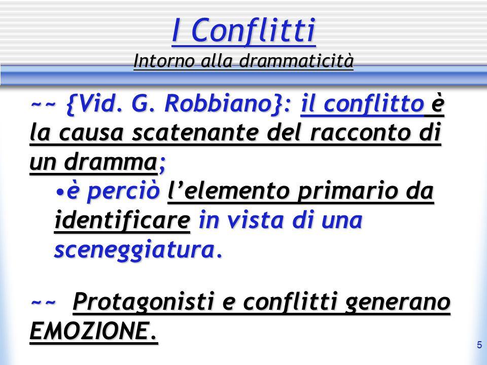 5 I Conflitti Intorno alla drammaticità ~~ {Vid. G. Robbiano}: il conflitto conflitto è la causa scatenante del racconto di un dramma; èperciò l'eleme