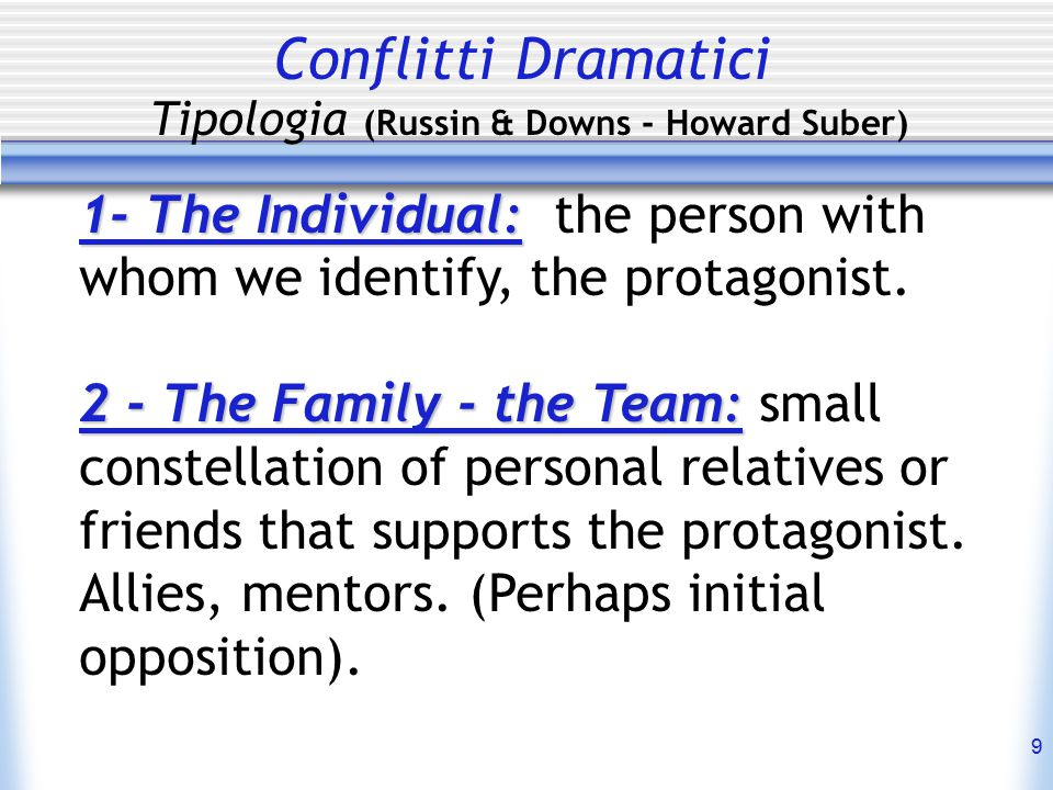 9 Conflitti Dramatici Tipologia (Russin & Downs - Howard Suber) 1- The Individual: 1- The Individual: the person with whom we identify, the protagonist.