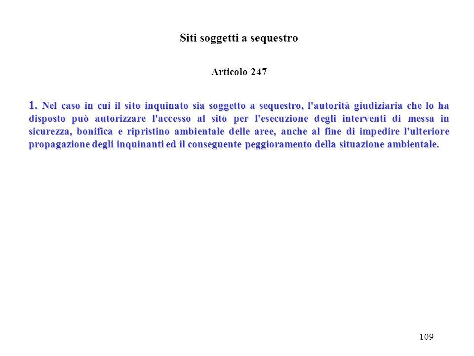 108 Obblighi di intervento e di notifica da parte dei soggetti non responsabili della potenziale contaminazione Articolo 245 1.Le procedure per gli in