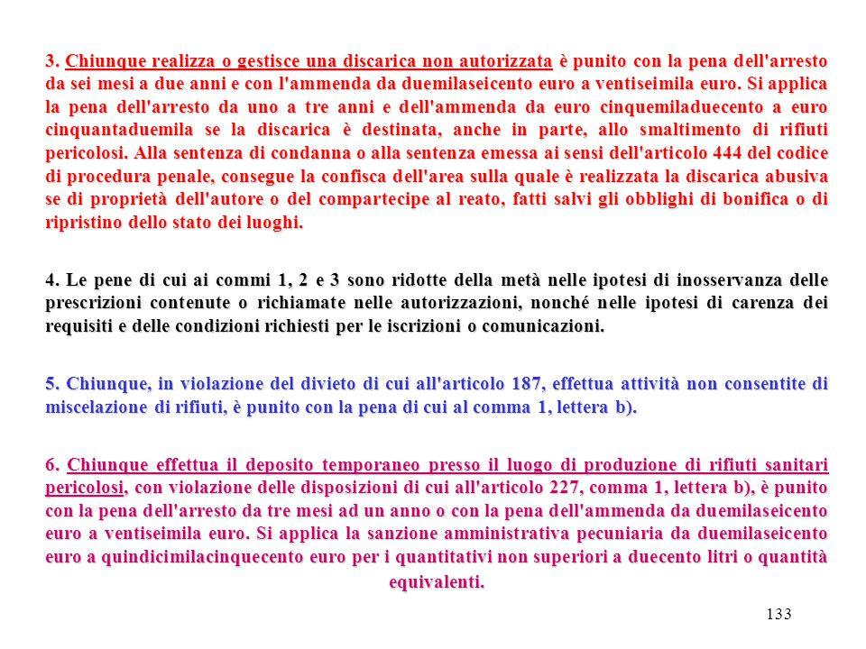 132 Decreto Legislativo 03.04.2006 n. 152 Art. 256 Attività di gestione di rifiuti non autorizzata 1. Chiunque effettua una attività di raccolta, tras