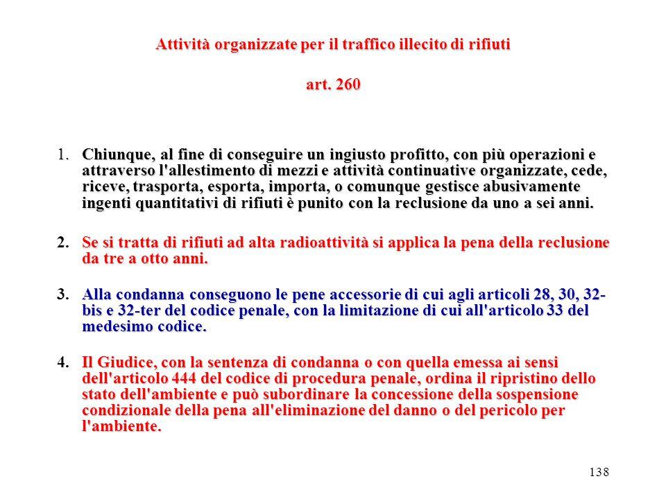 137 Traffico illecito di rifiuti art. 259 Chiunque effettua una spedizione di rifiuti costituente traffico illecito ai sensi dell'articolo 26 del rego